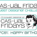 cas-ual fridays 51 – happy birthday!