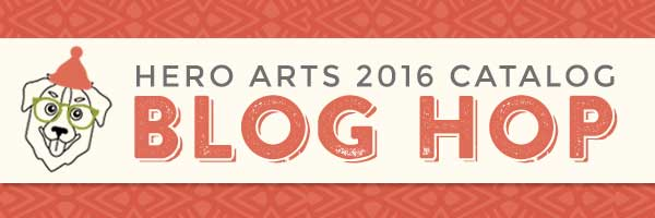 Hero Arts 2016 Catalog Blog Hop. Find out more by clicking the following link: https://heroarts.com/hero-arts-2016-catalog-blog-hop-giveaway/