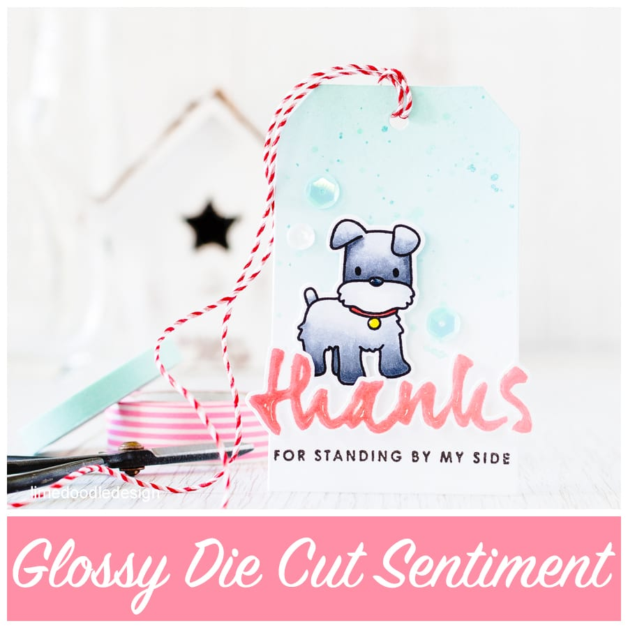 Glossy die cut sentiment - how to make your sentiment more of the design than an afterthought. Find out more by clicking the following link: https://limedoodledesign.com/2015/08/glossy-die-cut-sentiment/